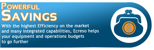 Powerful Savings: With the highest Efficiency on the market and many integrated capabilities, Ecreso helps your equipment and operations budgets to go further